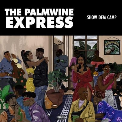 Show Dem Camp The Palmwine Express Full Album Zip Download Complete Tracklist