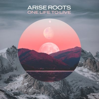 Stream Arise Roots One Life To Live Full EP Zip Download Complete Tracklist