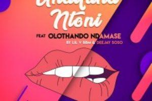 Lil V BBM & Deejay Soso Undifuna Ntoni Mp3 Download