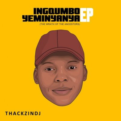 ThackzinDJ Ingogumbo Yeminyanya The Wrath of Ancestors Full EP Zip Download Complete Tracklist