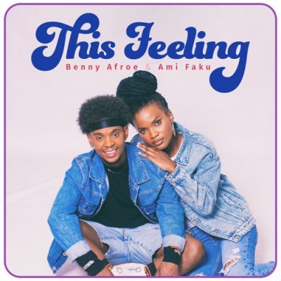 Benny Afroe & Ami Faku This Feeling Music Mp3 Download