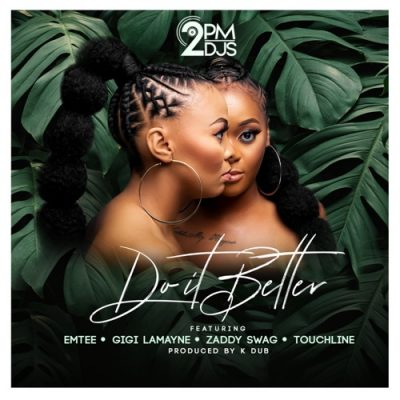 2pm DJs Do It Better Music Mp3 Download Free Song feat Emtee, Gigi Lamayne, Zaddy Swag & Touchline