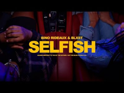 Bino Rideaux & Blxst Selfish Music Mp3 & Mp4 Video Download