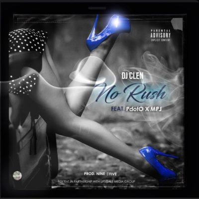 DJ Clen No Rush Music Mp3 Download Free Song feat Pdot O & MPJ
