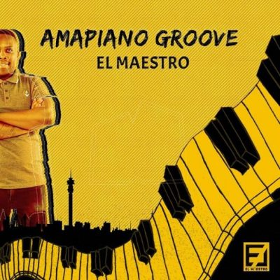 El Maestro Amapiano Groove Vol 3 Mix Music Mp3 Download