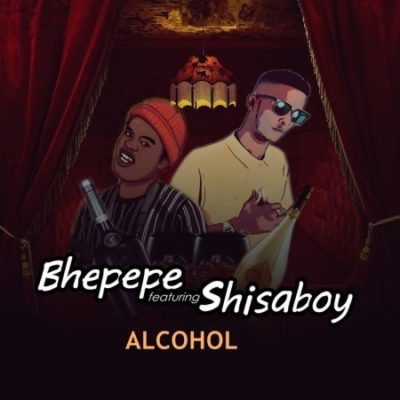 ShisaBoy Alcohol Music Mp3 Download feat Bhepepe