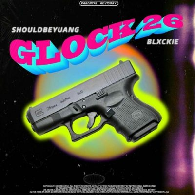 Shouldbeyuang Glock 26 Music Mp3 Download Free Song feat Blxckie
