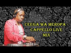 Ceega Wa Meropa Cappello Live Mix Music Mp3 Download