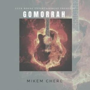 Mikem Cherc Gomorrah Ep Zip Download