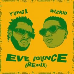 Yung L Eve Bounce Remix Music Free Mp3 Download feat Wizkid