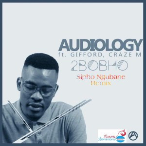 Audiology 2Bobho Music Free Mp3 Download Sipho Ngubane Remix feat Gifford & Craze M