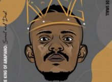Kabza De Small I Am King Of Amapiano Full Album Zip Free Download Complete Tracklist