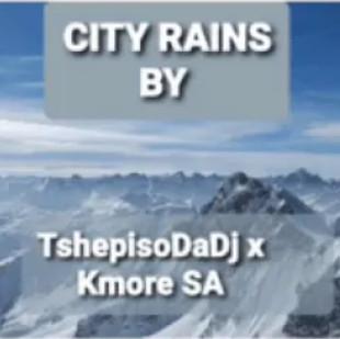TshepisoDaDj & Kmore SA City Rains Music Free Mp3 Download