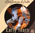 Benjamin Dube Early Years Vol. 1 Full Album Zip Free Download complete Tracklist