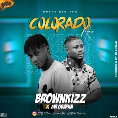 Brownkizz Colorado Remix Music Free Mp3 Download feat Mr Gbafun