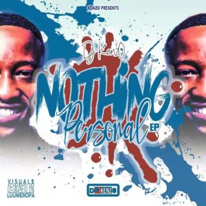 DJ Kenz O Nothing Personal Full Ep Zip Free Download Complete Tracklist