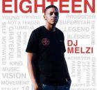 DJ Melzi Eighteen Full Album Zip Free Download Complete Tracklist