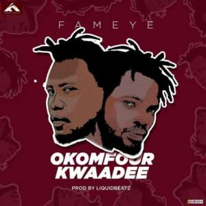 Fameye Okomfour Kwadee Music Free Mp3 Download