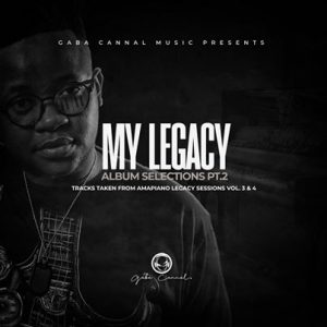 Gaba Cannal My Legacy Album Selection Pt. 2 Full Album Zip Free Download Complete Tracklist