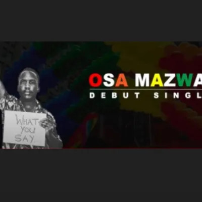 Osa Mazwai What You Say