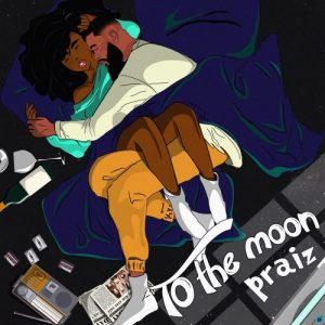 Praiz To The Moon Full Ep Zip Free Download Complete Tracklist