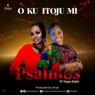 Psalmos O Ku Itoju Mi Music Free Mp3 Download feat Tope Alabi