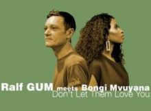 Ralf GUM & Bongi Mvuyana Don't Let Them Love You