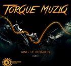Torque MuziQ King Of Rotation Pt. 5 Full EP Zip Download complete Tracklist