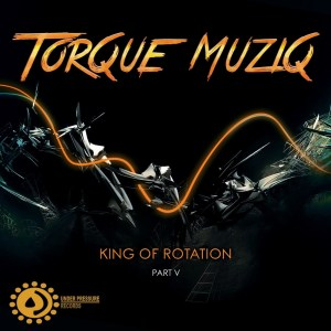 Torque MuziQ King Of Rotation Pt. 5 Full EP Zip Download complete Tracklist