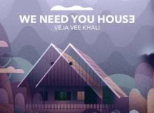 Veja Vee Khali We Need You House Full Ep Zip Free Download Complete Tracklist
