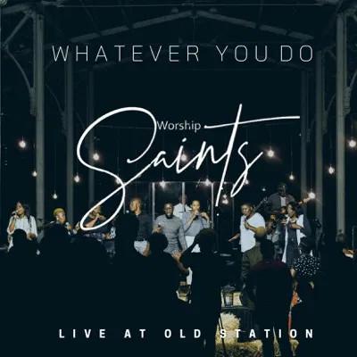 Worship Saints Whatever You Do