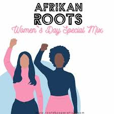 Afrikan Roots Women`s Day Special Mix Mp3 Download