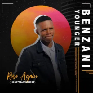 Benzani Younger Rise Again Full Ep Zip File Download