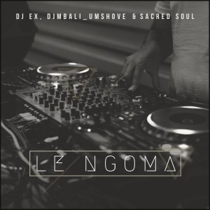DJ EX Le Ngoma Music Free Mp3 Download