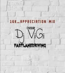 DJ Vigi 16k Appreciation mix Mp3 Download