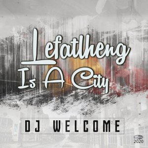 DJ Welcome Lefalheng Is A City Music Free Mp3 Download