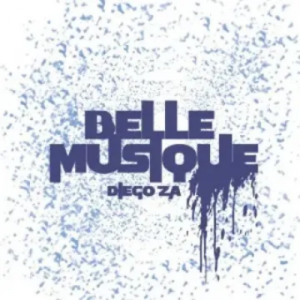 Diego ZA Belle Musique Full Ep Zip File Download