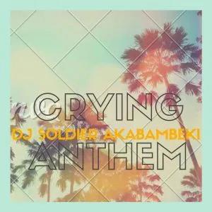 Dj Soldier Akabambeki Crying Anthem Music Free Mp3 Download