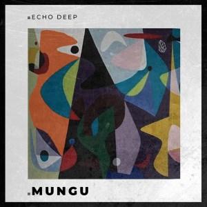 Echo Deep Mungu Music Free Mp3 Download