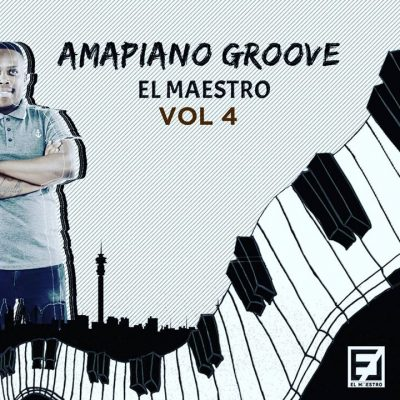 El Maestro Amapiano Groove Vol 4 Mix Music Free Mp3 Download
