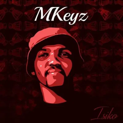 MKeyz Isiko Full Ep Zip File Download