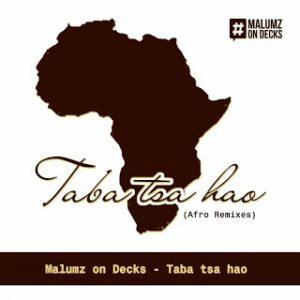 Malumz on Decks Taba Tsa Hao Remix Music Free Mp3 Download