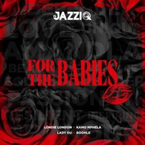 Mr JazziQ For The Babies Full Ep Zip File Download