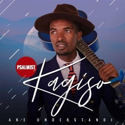 Psalmist Kagiso Ake Understandi Music Free Mp3 Download