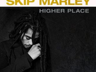 Skip Marley Higher Place Ep Zip Download