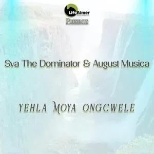 Sva The Dominator & August Musica Yehla Moya Ongcwele Music Free Mp3 Download