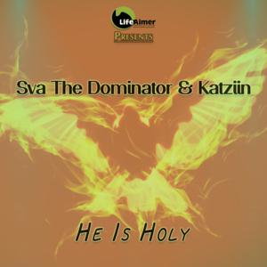Sva The Dominator & Katziin He Is Holy Mp3 Download