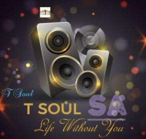 T Soul SA Life Without You Music Free Mp3 Download