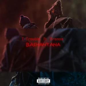T-Trouble Bashanyana Mp3 Download