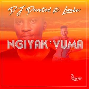 DJ Devoted Ngiyak'vuma Mp3 Download